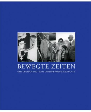 Bewegte Zeiten - Eine deutsch-deutsche Unternehmensgeschichte