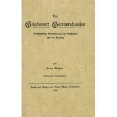 Der Gnadenort Germershausen. Geschichtliche Entwickelung der Wallfahrt und des Klosters