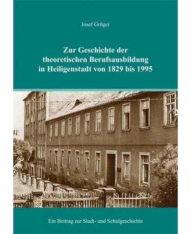 Zur Geschichte der theoretischen Berufsausbildung in Heiligenstadt von 1829 bis 1995